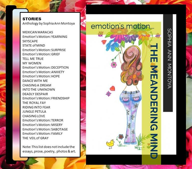 "ANTHOLOGY: Sophia Ann Montoya's ""the meandering mind . emotion's motion"""